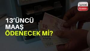 KKTC ekonomisinde 13'üncü maaş belirsizliği!