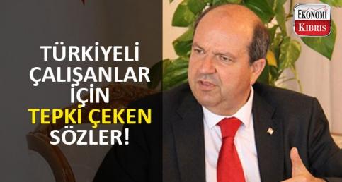 KKTC Başbakanı Ersin Tatar'dan Türkiyeli Çalışan Tepkisi